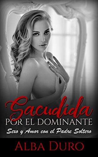 Sacudida por el Dominante: Sexo y Amor con el Padre Soltero (Novela de Romance y Erótica) (Spanish