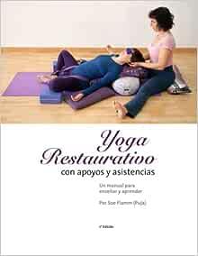 Yoga Restaurativo con apoyos y asistencias: Un manual para ...