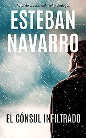 EL CÓNSUL INFILTRADO eBook: Navarro, Esteban: Amazon.es: Tienda Kindle
