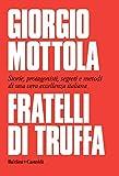Fratelli di truffa. Storie, protagonisti, segreti e metodi di una vera eccellenza italiana