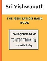 The Meditation HandBook: The Beginner's Guide To Stop Thinking & Start Meditating