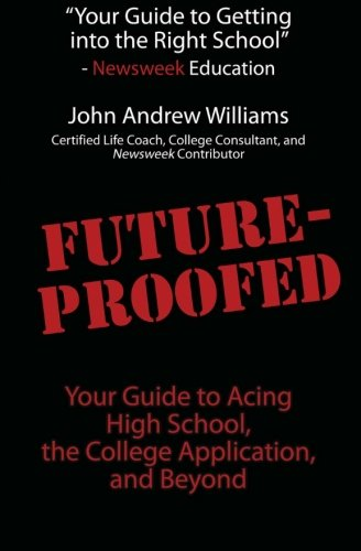 Read Online Future-Proofed: Your Guide to Acing High School, the College Application and Beyond PDF