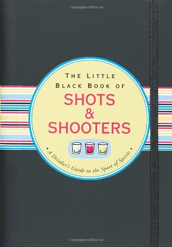 The Little Black Book of Shots & Shooters (Little Black Books) (Little Black Books (Peter Pauper - Shooter Shot