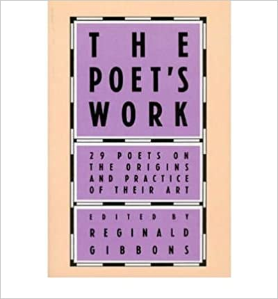 Poet's Work: 29 Poets on the Origins and Practice of Their Art- Common