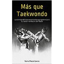 Más que Taekwondo: La Ciencia del Entrenamiento que Potenciará Tu Rendimiento en Combate (Spanish Edition)