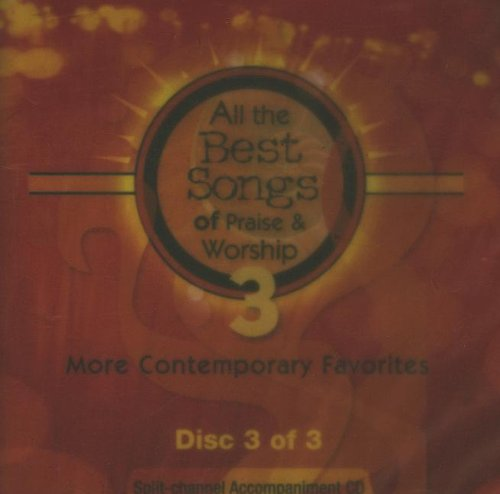 All the Best Songs of Praise & Worship 3: More Contemporary Favorites: Disc 3 or - Contemporary Disk