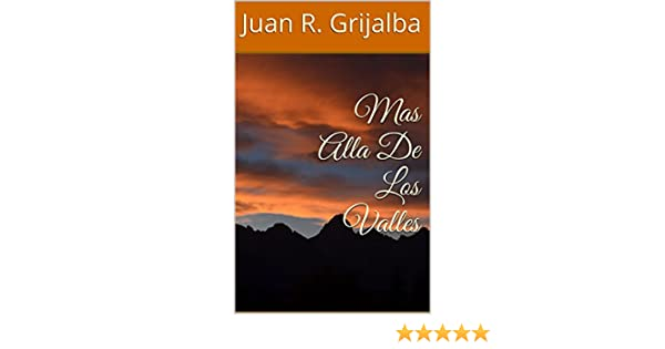 Amazon.com: Mas Alla De Los Valles (Spanish Edition) eBook: Juan R. Grijalba, Juan R Grijalba: Kindle Store