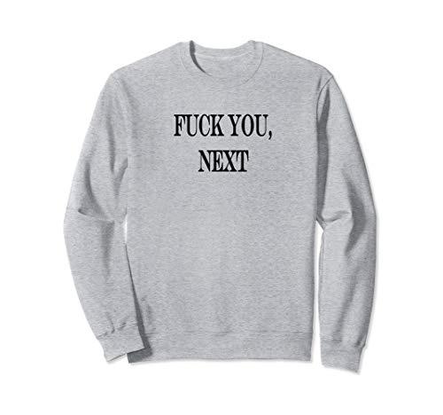 Funny tee Fuck You , Next Gift Women Men joke rude dirty tee Sweatshirt