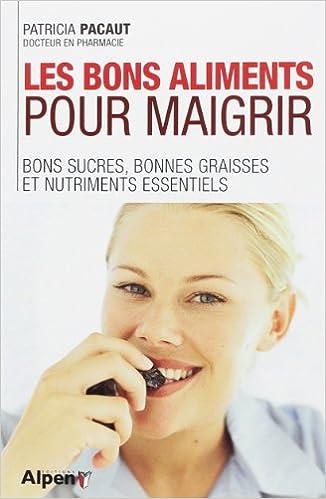 En ligne téléchargement Les bons aliments pour maigrir : Bons sucres, bonnes graisses et nitriments essentiels pdf, epub ebook