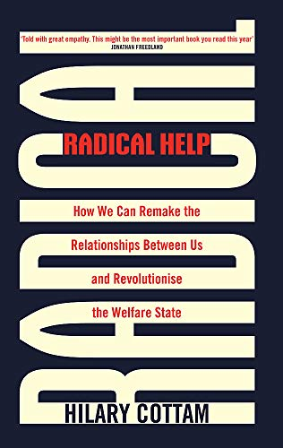 Radical Help: How we can remake the relationships between us and revolutionise the welfare state por Hilary Cottam