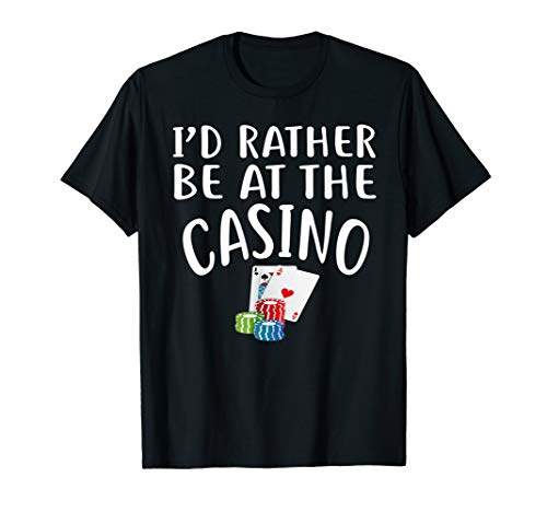 I'd Rather Be At The Casino T-Shirt Funny Casino -
