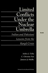 Limited Conflict Under the Nuclear Umbrella: Indian and Pakistani Lessons from the Kargil Crisis (2001): Indian and Pakistani Lessons - From the Kargil Crisis Kindle Edition