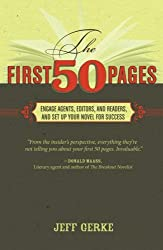 The First 50 Pages: Engage Agents, Editors and Readers and Set Up Your Novel for Success