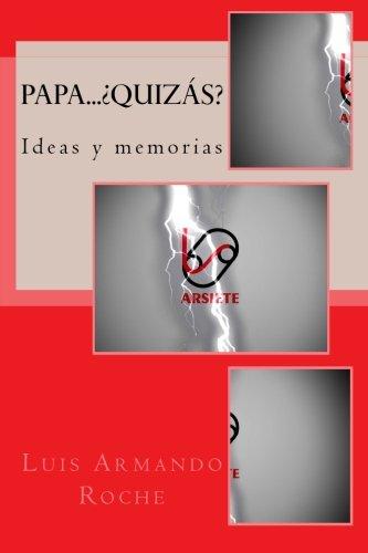 Papa... Quizas Ideas y memorias: Ideas y memorias. (Luiss books) (Spanish Edition) [Prof Luis Armando Roche] (Tapa Blanda)