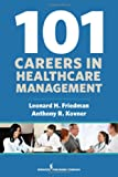 101 Careers in Health Care Management, Friedman Leonard, 082619334X
