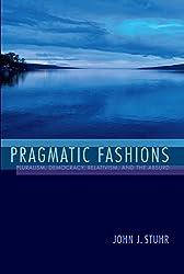 Pragmatic Fashions: Pluralism, Democracy, Relativism, and the Absurd (American Philosophy)