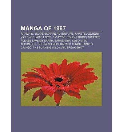 [ Manga of 1987: Ranma 1/2, Jojo's Bizarre Adventure, Kaiketsu Zorori, Violence Jack, Lady!!, 3x3 Eyes, Rough, Rumic Theater, Please Sa Source Wikipedia ( Author ) ] { Paperback } 2011