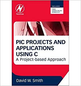 Book [(PIC Projects and Applications Using C: A Project-Based Approach )] [Author: David W. Smith] [Jun-2013]