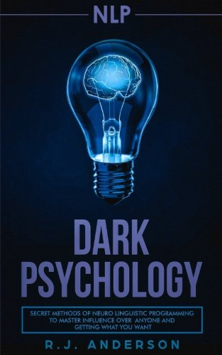 nlp: Dark Psychology - Secret Methods of Neuro Linguistic Programming to Master Influence Over Anyone and Getting What You Want (Persuasion, How to Analyze People) by CreateSpace Independent Publishing Platform