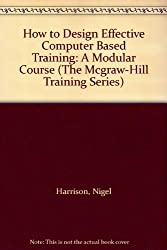 How to Design Effective Computer Based Training: A Modular Course (The Mcgraw-Hill Training Series)