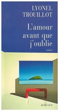 L'amour avant que j'oublie par Trouillot