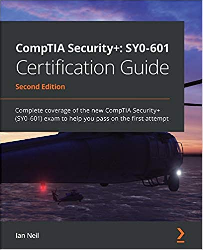 CompTIA Security+: SY0-601 Certification Guide: Complete coverage of the new CompTIA Security+ (SY0-601) exam to help you pass on the...