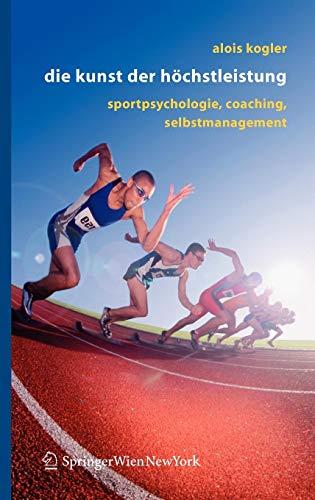 Die Kunst der Höchstleistung: Sportpsychologie, Coaching, Selbstmanagement (German Edition)
