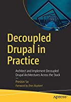 Decoupled Drupal in Practice Front Cover