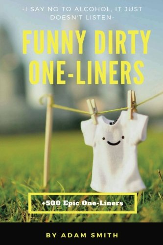 Funny Dirty One-Liners (Best One-Liners,Jokes, Dirty Jokes, Jokes for Adults) (Best One Liner Jokes)