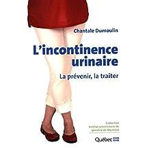 L'incontinence urinaire : La prévenir, la traiter (French Edition)