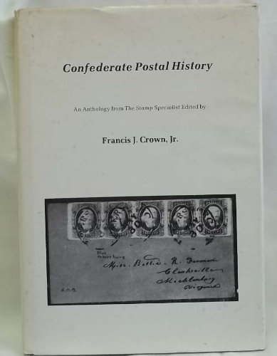 Confederate Postal History: An Anthology from The Stamp Specialist