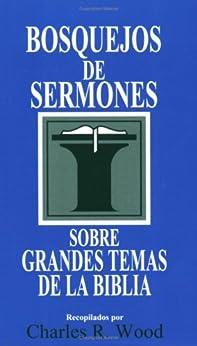 Bosquejos de sermones: Grandes temas de la Biblia (Bosquejos de sermones Wood) (Spanish Edition) by [Wood, Charles R.]