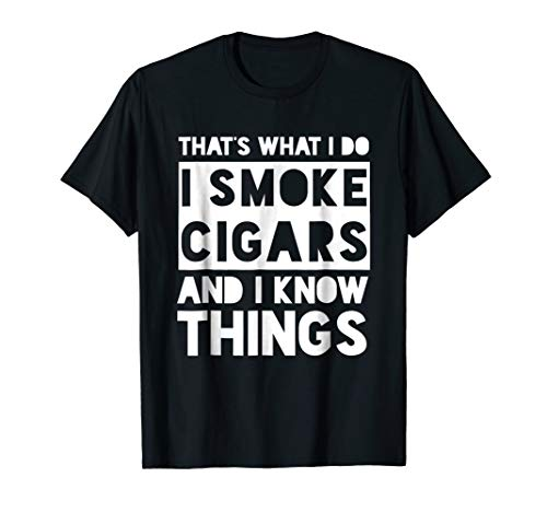 That's What I Do I Smoke Cigars And I Know Things T-Shirt ()