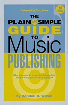 The Plain & Simple Guide to Music Publishing: Foreword by Tom Petty by [Wixen, Randall]