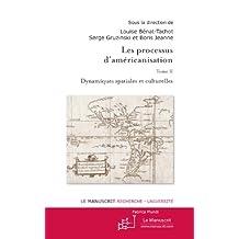 Les Processus d'américanisation Tome 2. Dynamiques spatiales et culturelles (Fabrica Mundi)
