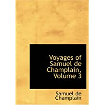 Voyages of Samuel de Champlain, Volume 3
