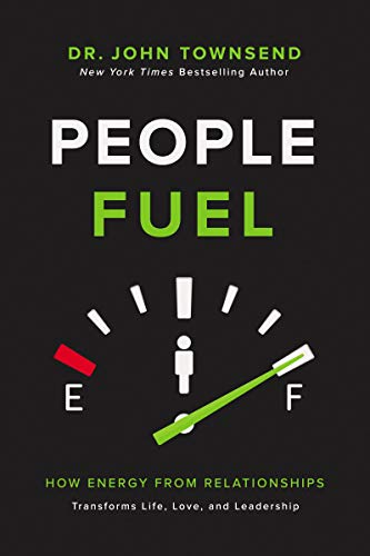People Fuel: How Energy from Relationships Transforms Life, Love, and Leadership