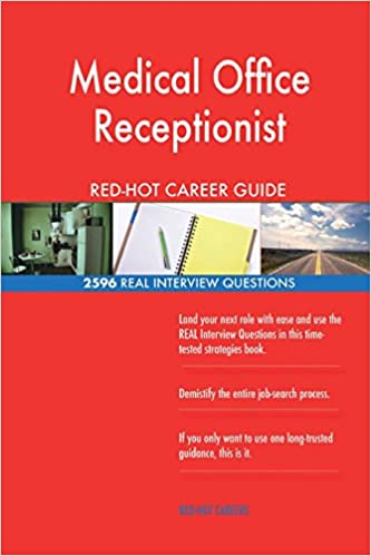 Medical Office Receptionist RED HOT Career Guide 2596 REAL Interview Questions Red Hot Careers 9781986705103 Amazon Books