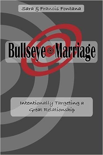 Bullseye marriage intentionally targeting a great relationship bullseye marriage intentionally targeting a great relationship sara francis fontana 9781512274660 amazon books fandeluxe Choice Image