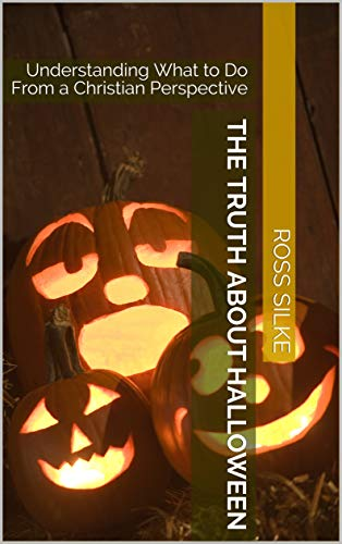 The Truth About Halloween: Understanding What to Do From a Christian -