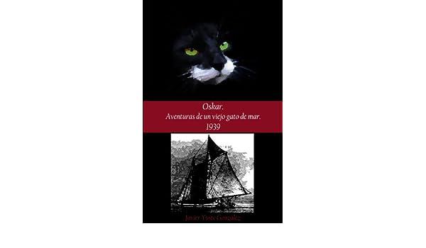 Aventuras de un viejo gato de mar. 1939 (Spanish Edition) - Kindle edition by Javier Yuste González. Literature & Fiction Kindle eBooks @ Amazon.com.