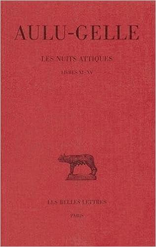 Aulu-Gelle, Les Nuits Attiques. Tome III: Livres XI-XV: Livres XI-XV (Collection Des Universites de France Serie Latine)
