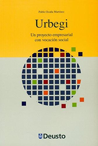 Descargar Libro Urbegi: Un Proyecto Empresarial Con Vocación Social Pablo Ocaña Martínez