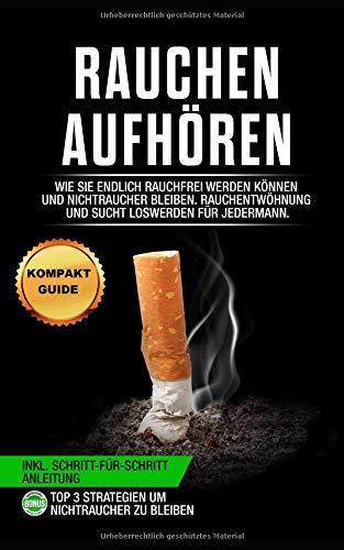 rauchen-aufhren-wie-sie-endlich-rauchfrei-werden-knnen-und-nichtraucher-bleiben-rauchentwhnung-und-sucht-loswerden-fr-jedermann-inkl-schritt-fr-schritt-anleitung