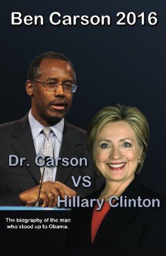 Ben Carson 2016: Dr. Carson vs Hillary Clinton. (Ben Carson for President 2016) (Volume 1)