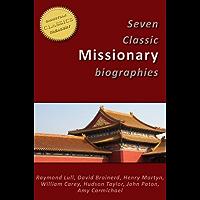 7 Classic Missionary Biographies [Illustrated]: Raymond Lull, David Brainerd, Henry Martyn, William Carey, Hudson Taylor, John Paton, Amy Carmichael (Missions Classics Book 1)