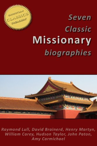 7 Classic Missionary Biographies [Illustrated]: Raymond Lull, David Brainerd, Henry Martyn, William Carey, Hudson Taylor, John Paton, Amy Carmichael (Missions Classics Book 1)