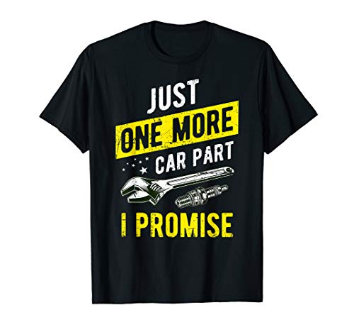 Just One More Car Part I Promise T-Shirt - Gear Head Tee