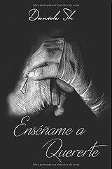 Enseñame a Quererte (Enséñame a Quererte) (Volume 1) (Spanish Edition) Paperback