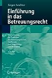 Einführung in das Betreuungsrecht: Ein Leitfaden für Praktiker des Betreuungsrechts, Heilberufe und Angehörige von Betreuten